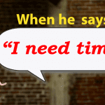 "When He Says ""I Need Time,"" You Say This…"